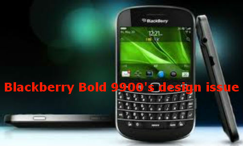 Blackberry Bold 9900's phone design issue spotted