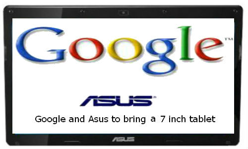 Google and Asus to bring in 7 inch tablet soon