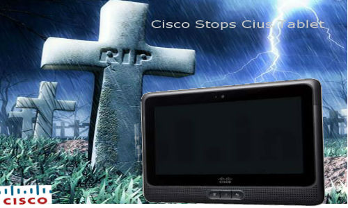 Why Cisco ends Android based Cius tablet?