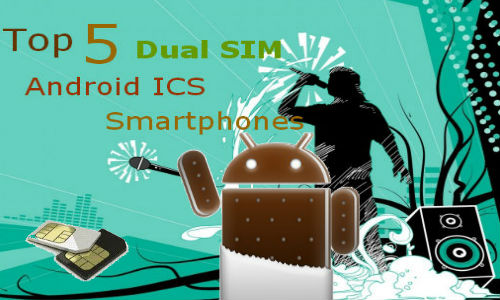 Top 5 Dual SIM Android ICS phones