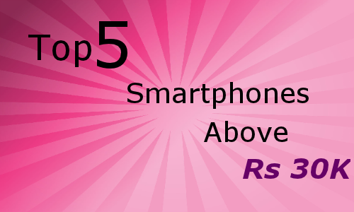 Top 5 smartphones above Rs 30,000