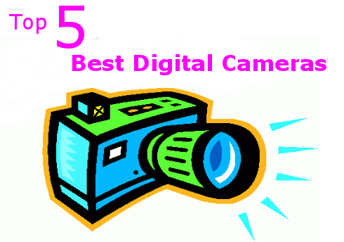 Top 5 Best Digital Cameras