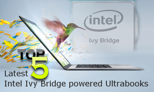 Top 5 Latest Intel Ivy Bridge powered Ultrabooks