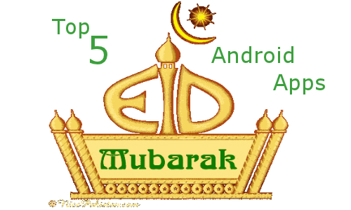Top 5 Free Android Apps To Celebrate Eid
