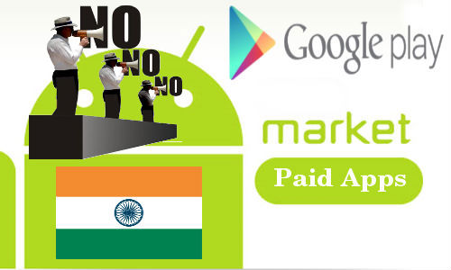 Google Play: No Indian Android Developers Allowed to Publish Paid Apps