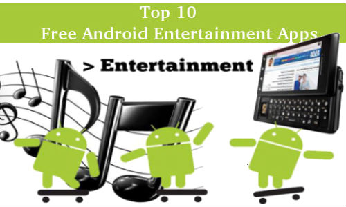 Top 10 Free Android Entertainment Apps You Will Use Everyday