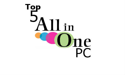 Top 5 New All-In-One Desktop PCs in the Market