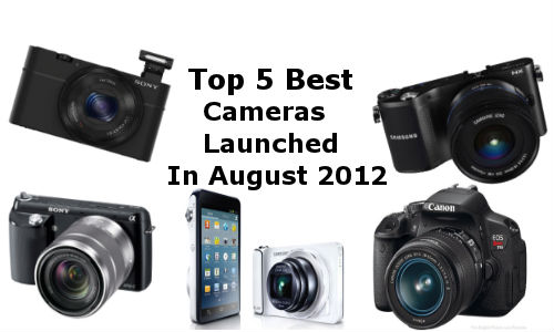 Top 6 Best Cameras Launched in August 2012