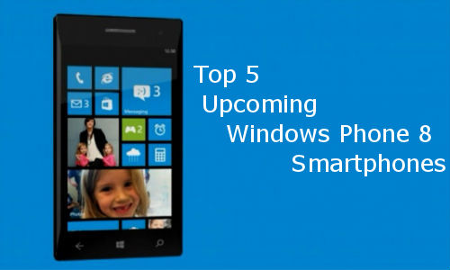 Top 5 Upcoming Windows Phone 8 Smartphones