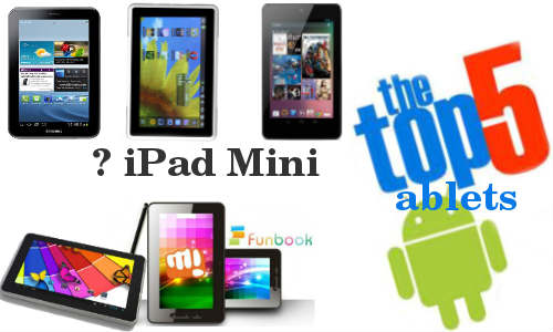 Top 5 Android Tablets You can Buy Instead of Waiting for iPad Mini