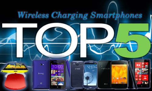 Top 5 Latest Wireless Charging Smartphones Launched So Far in 2012