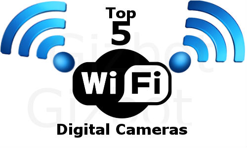 Top 5 Wi-Fi Enabled Digital Camera Models