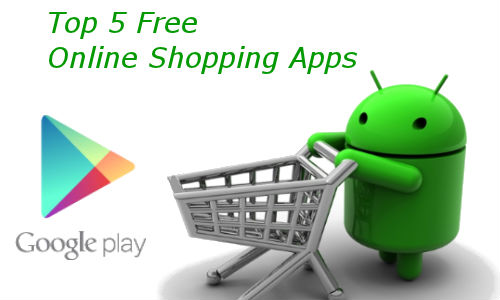 Top 5 Free Apps on Google Play for Online Shopping