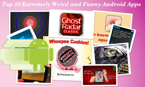 Top 10 Extremely Weird and Funny Apps for Your Android Phone
