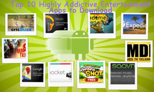 Top 10 Highly Addictive Entertainment Apps to Download on Your Android Smartphones
