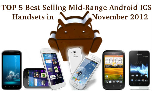 Top 5 Best Selling Mid-Range Android ICS Handsets in November 2012