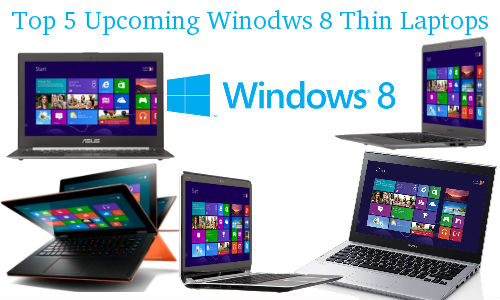 Top 5 Super Thin and Light Windows 8 Laptops Announced for India Release