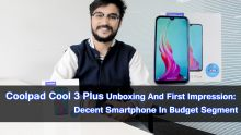 Coolpad Cool 3 Plus Unboxing And First Impression: Decent Smartphone In Budget Segment