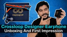Crossloop Designer Earphone Unboxing And First Impression: Brillant Earphone In Rs. 1,999