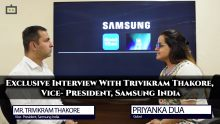 Exclusive Interview With Trivikram Thakore, Vice President, Samsung India