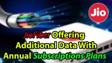 JioFiber Offering Additional Data With Annual Subscriptions Plans