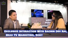 Exclusive Interaction With Sachin Dev Rai, Head TV Marketing, Sony