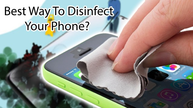 Best Way To Disinfect Your Phone?