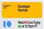 Google I/O 2021 Event Tonight: Live-Stream Details And Expected Features