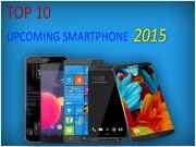 Top 10 Upcoming Smartphones Expecting 2015 Announcements