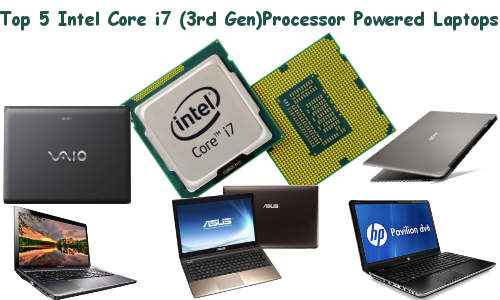 Top 5 Intel Core i7 (3rd Gen)Processor Powered Laptops