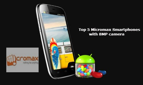 Top 5 Micromax Smartphones Sporting 8MP Camera Below Rs 13,699