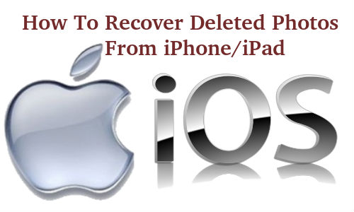 How To Recover Deleted Photos from Your iOS Devices?