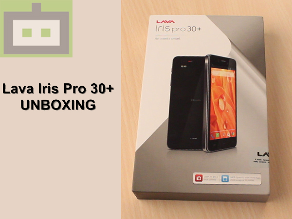 Watch Lava Iris Pro 30 Plus Unboxing [VIDEO]