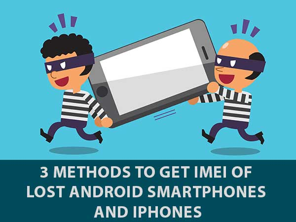 3 Methods to get IMEI of Lost Android Smartphones and iPhones