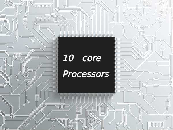 Are Deca-Core Processors Better Than Quad-Core, Octa-Core Processors?