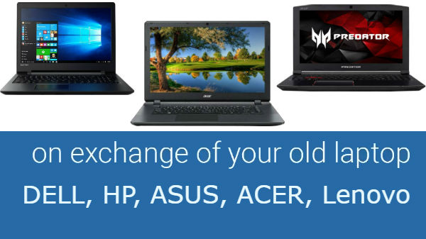 Exchange offer on Laptops: Dell, Lenovo, HP, Asus, Acer and more