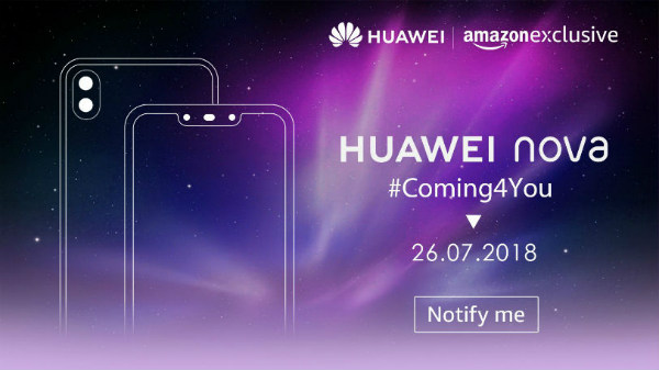 Huawei Nova 3 and Huawei Nova 3i to launch in India on the 26th of July as an Amazon Exclusive
