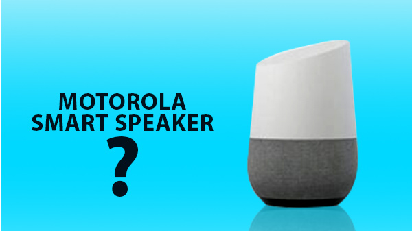 Leaked: Motorola smart speaker has an uncanny likeliness to a Google Home