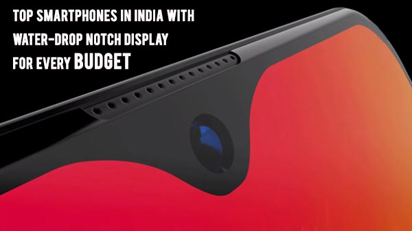 Top ten smartphones in India with water-drop notch display