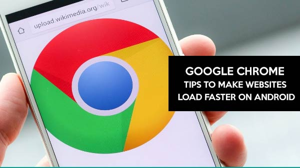 Google Chrome tips to make websites load faster on Android