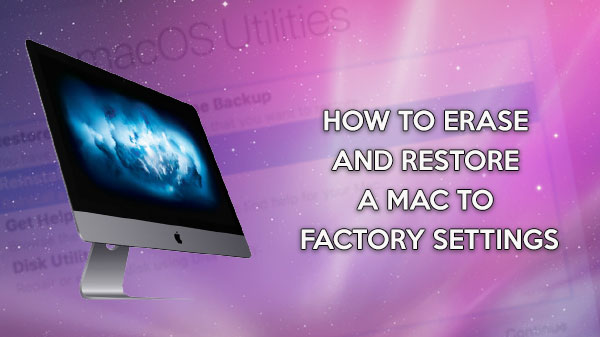 How to erase and restore a Mac to Factory Settings