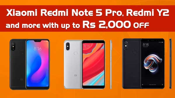 Grab Xiaomi Redmi Note 5 Pro, Redmi Y2 and more with up to Rs 2000 off