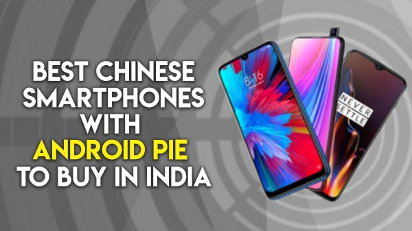 Best Chinese smartphones with Android Pie to buy in India
