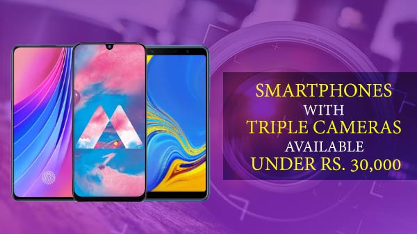 Best Smartphones with triple cameras available under Rs. 30,000