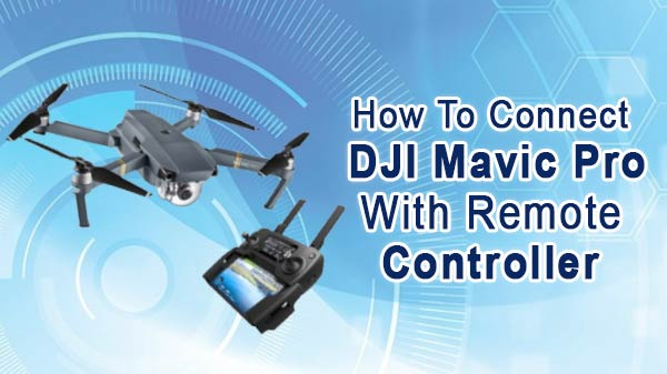 How To Connect DJI Mavic Pro With Remote Controller