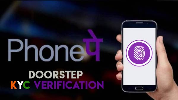 PhonePe Starts Doorstep KYC Verification Service For Its Customers