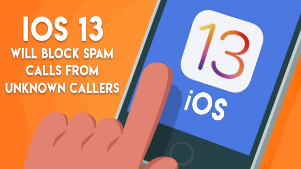 iOS 13 Will Block Spam Calls From Unknown Callers