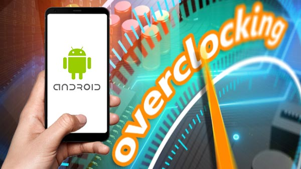 How To Overclock Your Android Device For Enhanced Performance