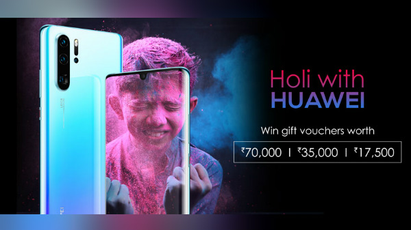 Holi With Huawei Contest Is Here: Post Photos And Win Up To Rs. 70,000