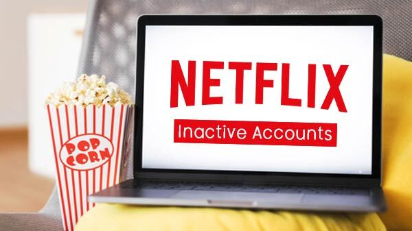 Netflix Inactive Accounts To Get Cancelled Starting This Week